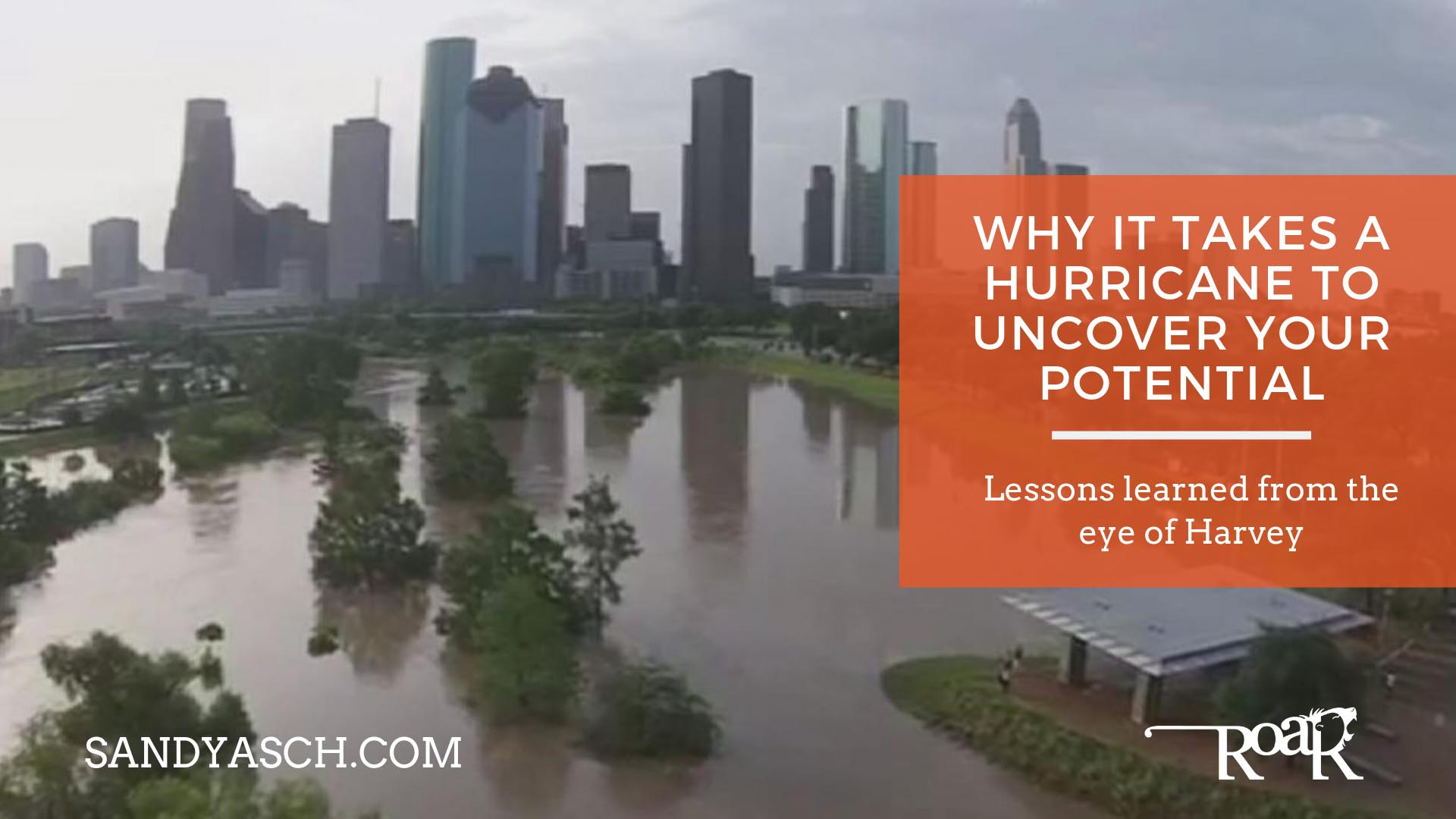 Why It Takes A Hurricane To Uncover Your Potential: Lessons Learned From The Eye of Harvey